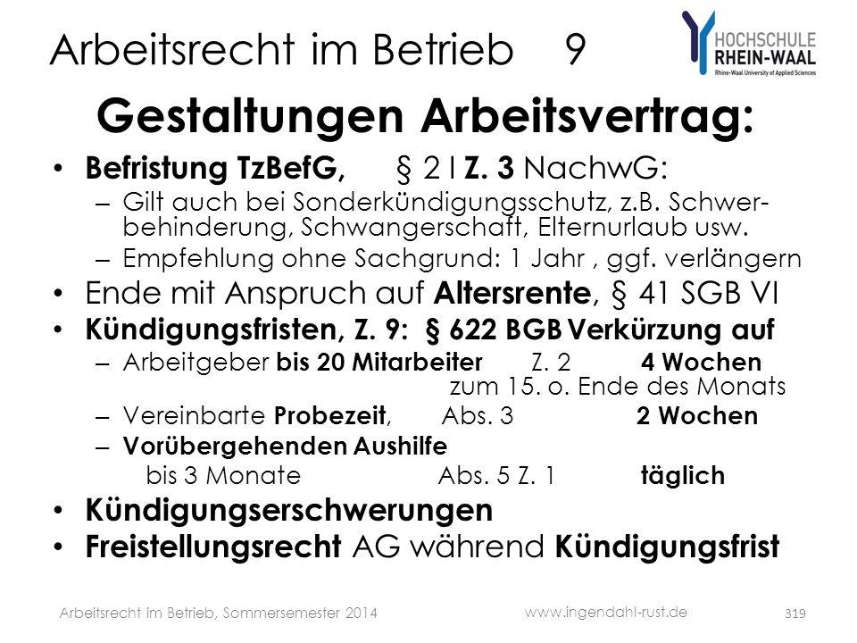Arbeitsrecht im Betrieb 9 Gestaltungen Arbeitsvertrag: • Befristung TzBefG, § 2 I Z. 3 NachwG: – Gilt auch bei Sonderkündigungsschutz, z.B. Schwer- be