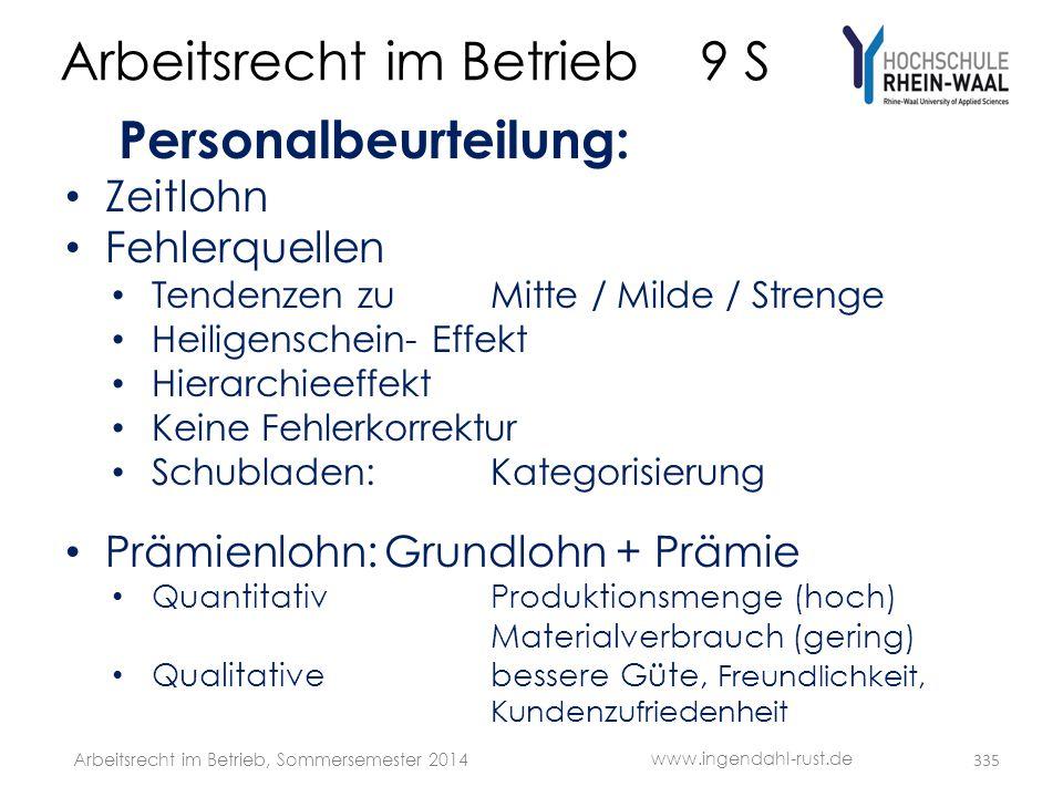 Arbeitsrecht im Betrieb 9 S Personalbeurteilung: • Zeitlohn • Fehlerquellen • Tendenzen zu Mitte / Milde / Strenge • Heiligenschein- Effekt • Hierarch