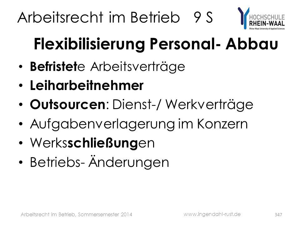 Arbeitsrecht im Betrieb 9 S Flexibilisierung Personal- Abbau • Befristet e Arbeitsverträge • Leiharbeitnehmer • Outsourcen : Dienst-/ Werkverträge • A