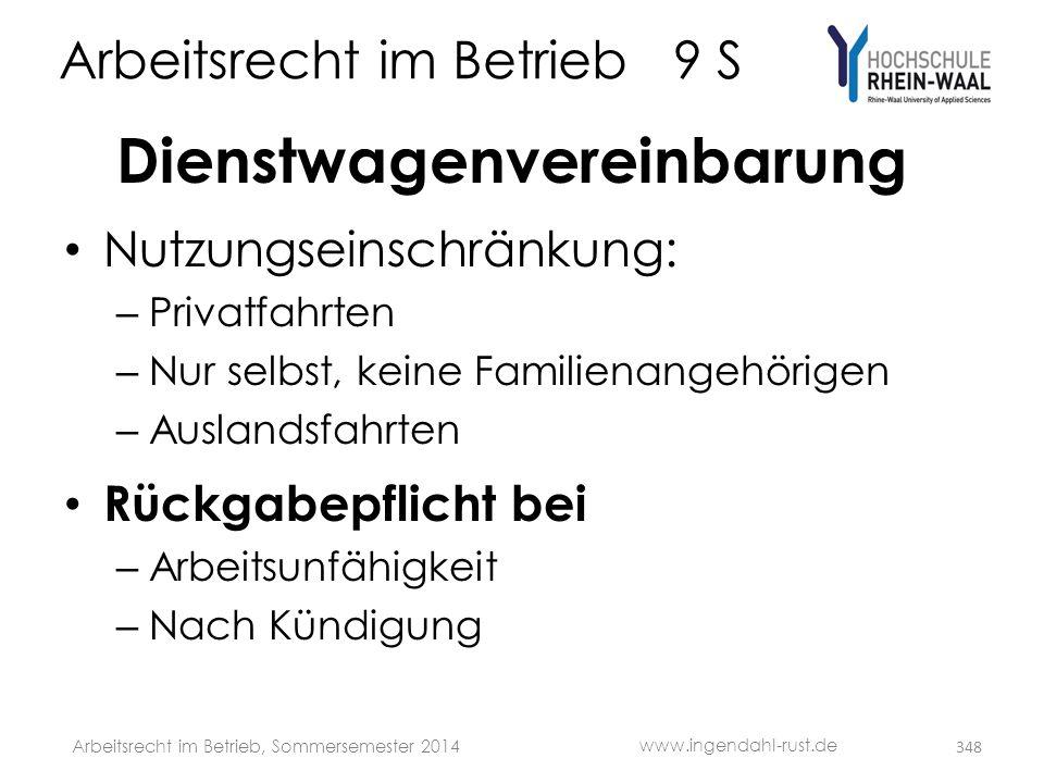 Arbeitsrecht im Betrieb 9 S Dienstwagenvereinbarung • Nutzungseinschränkung: – Privatfahrten – Nur selbst, keine Familienangehörigen – Auslandsfahrten