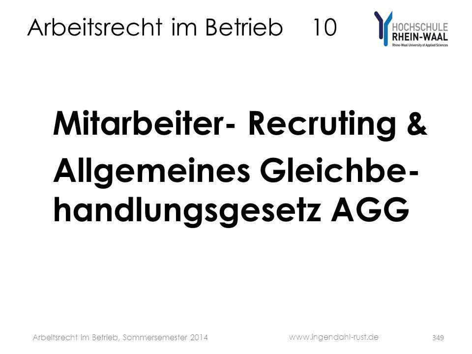Arbeitsrecht im Betrieb 10 Mitarbeiter- Recruting & Allgemeines Gleichbe- handlungsgesetz AGG www.ingendahl-rust.de Arbeitsrecht im Betrieb, Sommersem