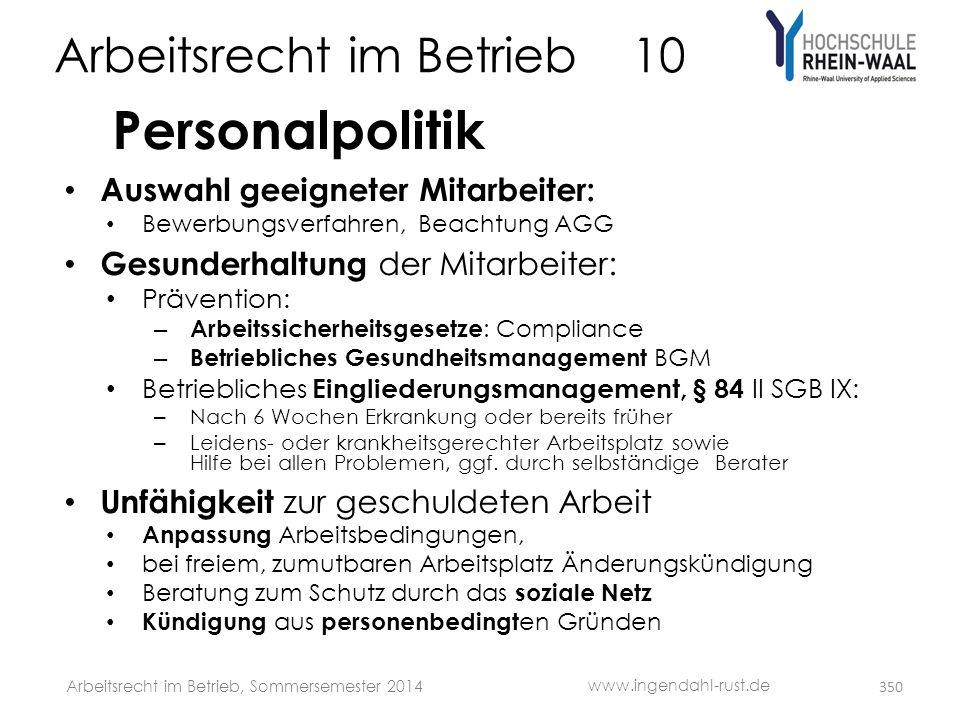 Arbeitsrecht im Betrieb 10 Personalpolitik • Auswahl geeigneter Mitarbeiter: • Bewerbungsverfahren, Beachtung AGG • Gesunderhaltung der Mitarbeiter: •