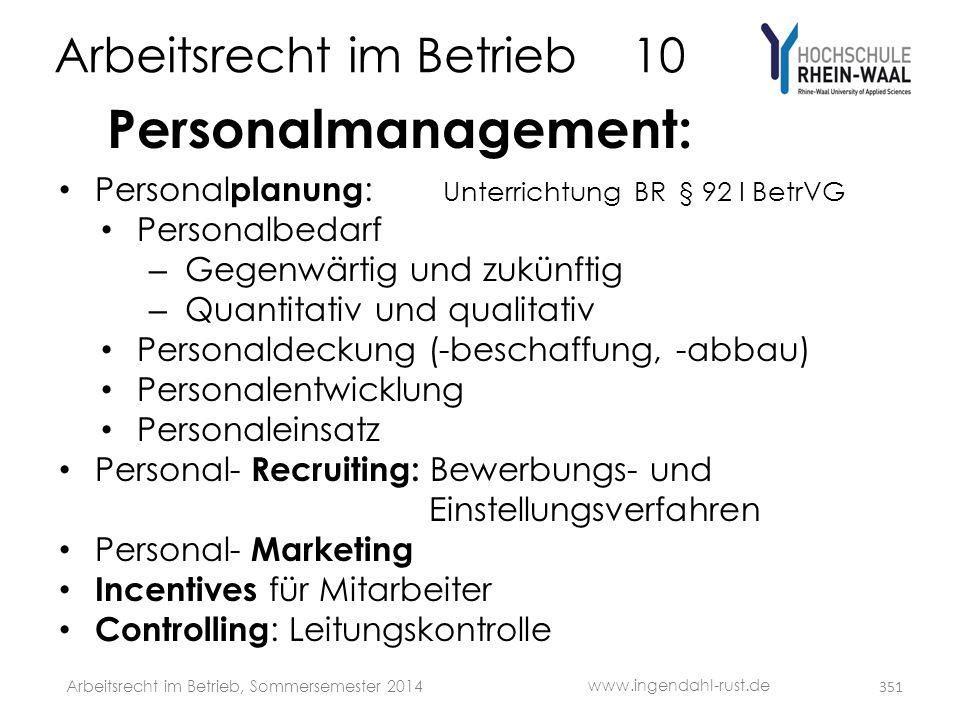 Arbeitsrecht im Betrieb 10 Personalmanagement: • Personal planung : Unterrichtung BR § 92 I BetrVG • Personalbedarf – Gegenwärtig und zukünftig – Quan