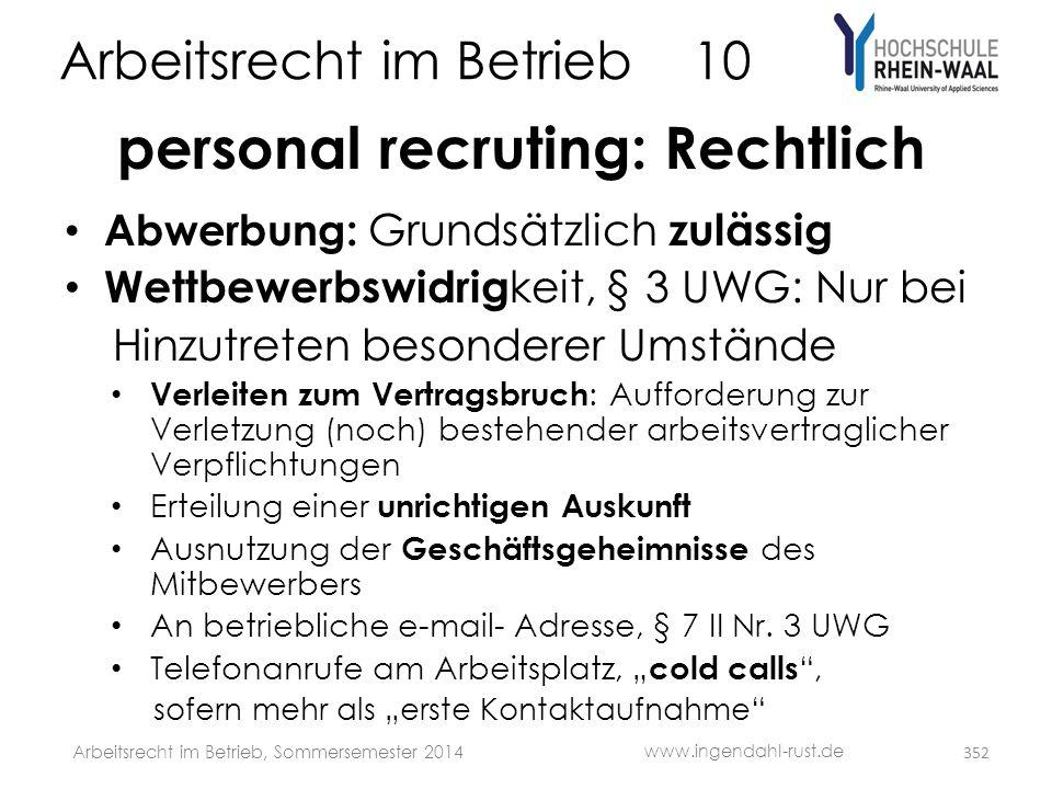 Arbeitsrecht im Betrieb 10 personal recruting: Rechtlich • Abwerbung: Grundsätzlich zulässig • Wettbewerbswidrig keit, § 3 UWG: Nur bei Hinzutreten be