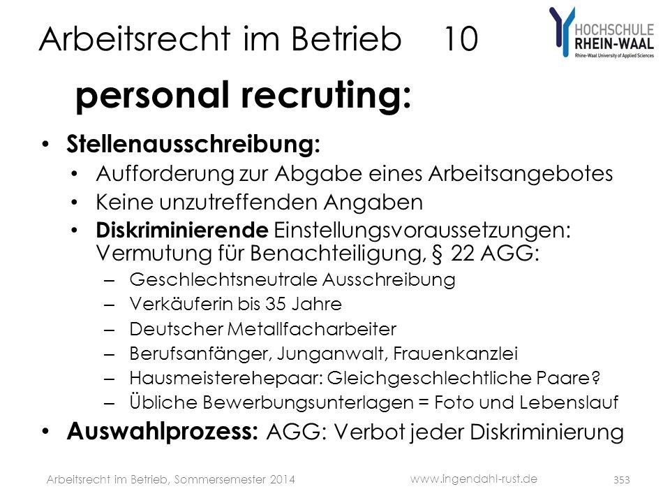 Arbeitsrecht im Betrieb 10 personal recruting: • Stellenausschreibung: • Aufforderung zur Abgabe eines Arbeitsangebotes • Keine unzutreffenden Angaben