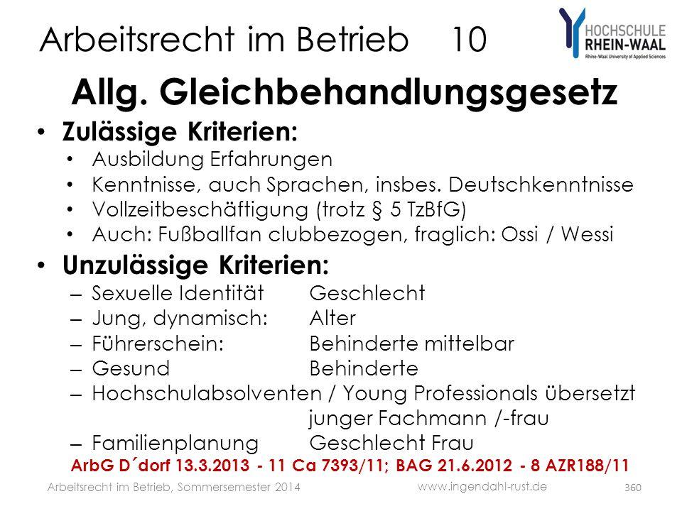 Arbeitsrecht im Betrieb 10 Allg. Gleichbehandlungsgesetz • Zulässige Kriterien: • Ausbildung Erfahrungen • Kenntnisse, auch Sprachen, insbes. Deutschk