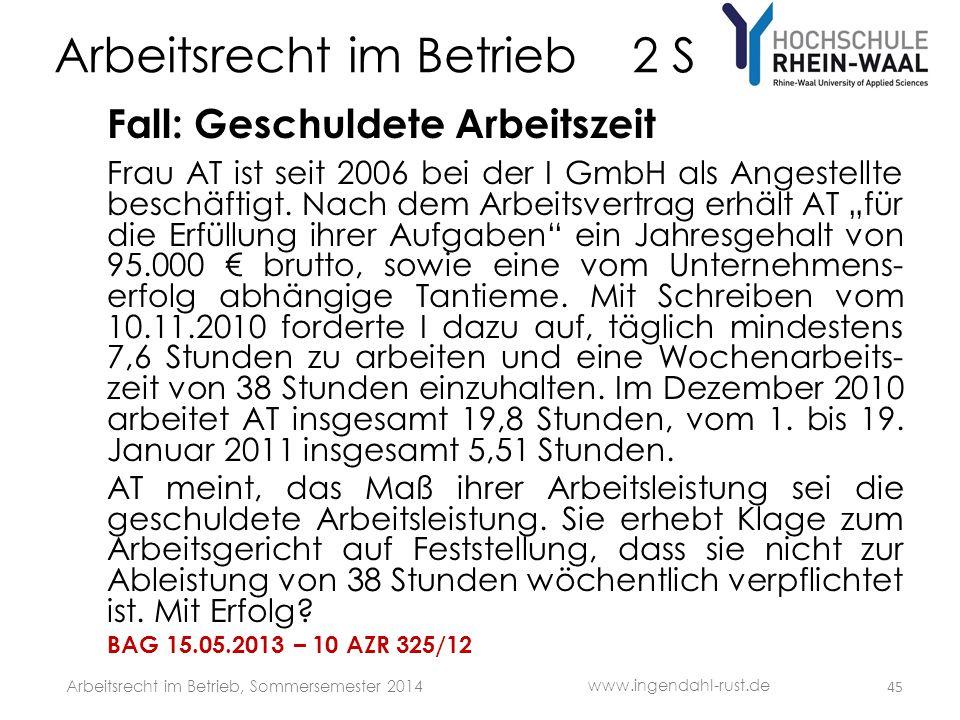 Arbeitsrecht im Betrieb 2 S Fall: Geschuldete Arbeitszeit Frau AT ist seit 2006 bei der I GmbH als Angestellte beschäftigt. Nach dem Arbeitsvertrag er