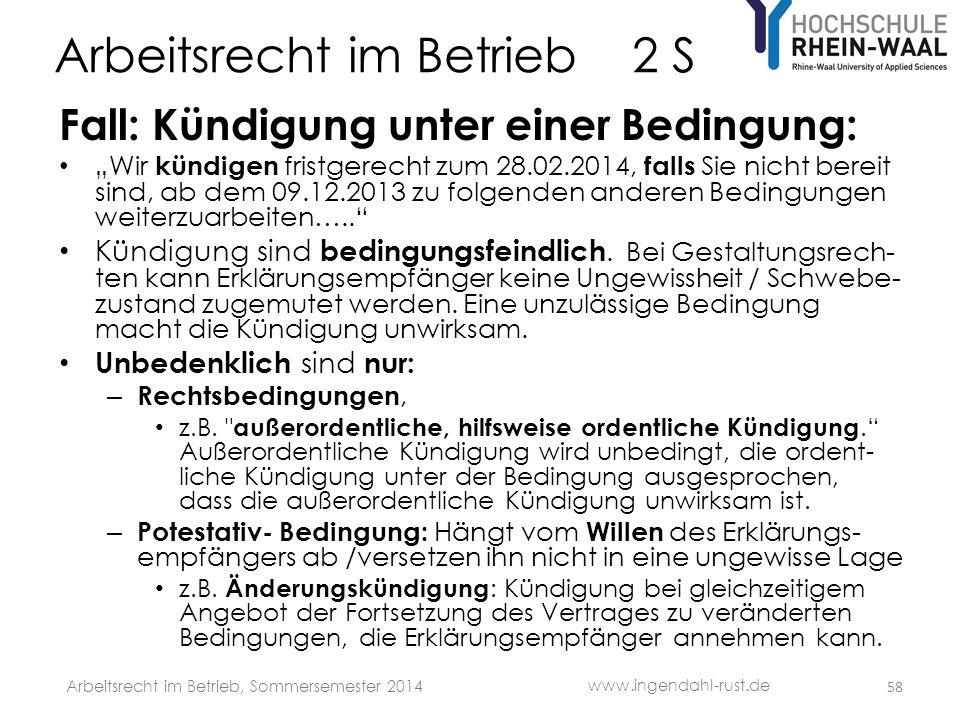 """Arbeitsrecht im Betrieb 2 S Fall: Kündigung unter einer Bedingung: • """"Wir kündigen fristgerecht zum 28.02.2014, falls Sie nicht bereit sind, ab dem 09"""