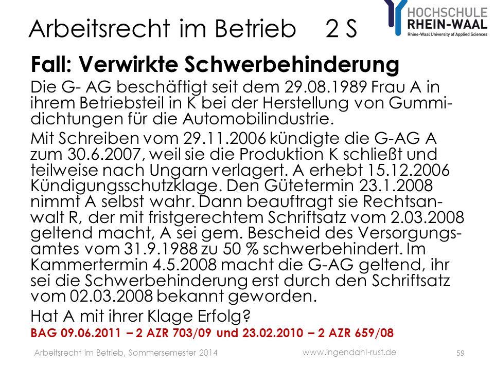 Arbeitsrecht im Betrieb 2 S Fall: Verwirkte Schwerbehinderung Die G- AG beschäftigt seit dem 29.08.1989 Frau A in ihrem Betriebsteil in K bei der Hers