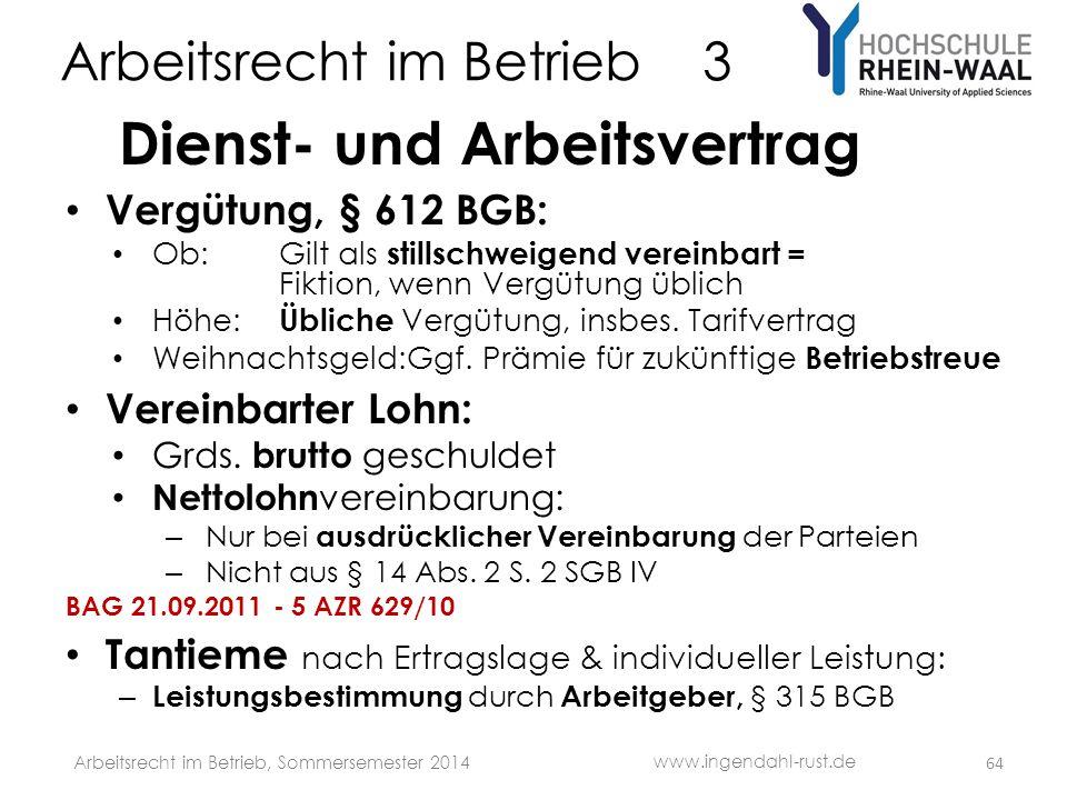 Arbeitsrecht im Betrieb 3 Dienst- und Arbeitsvertrag • Vergütung, § 612 BGB: • Ob: Gilt als stillschweigend vereinbart = Fiktion, wenn Vergütung üblic