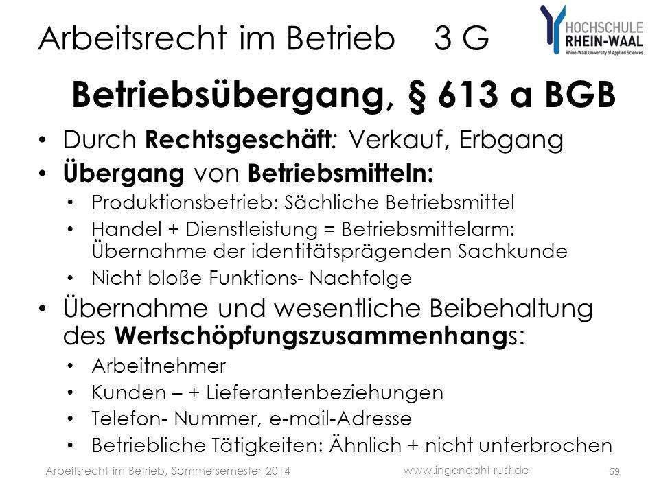Arbeitsrecht im Betrieb 3 G Betriebsübergang, § 613 a BGB • Durch Rechtsgeschäft : Verkauf, Erbgang • Übergang von Betriebsmitteln: • Produktionsbetri
