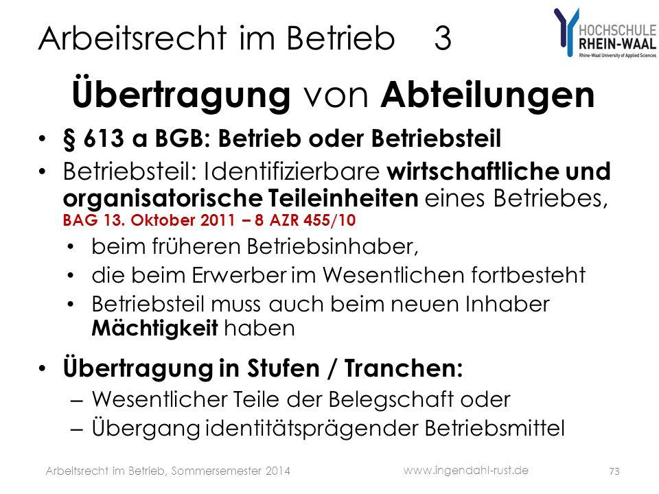 Arbeitsrecht im Betrieb 3 Übertragung von Abteilungen • § 613 a BGB: Betrieb oder Betriebsteil • Betriebsteil: Identifizierbare wirtschaftliche und or