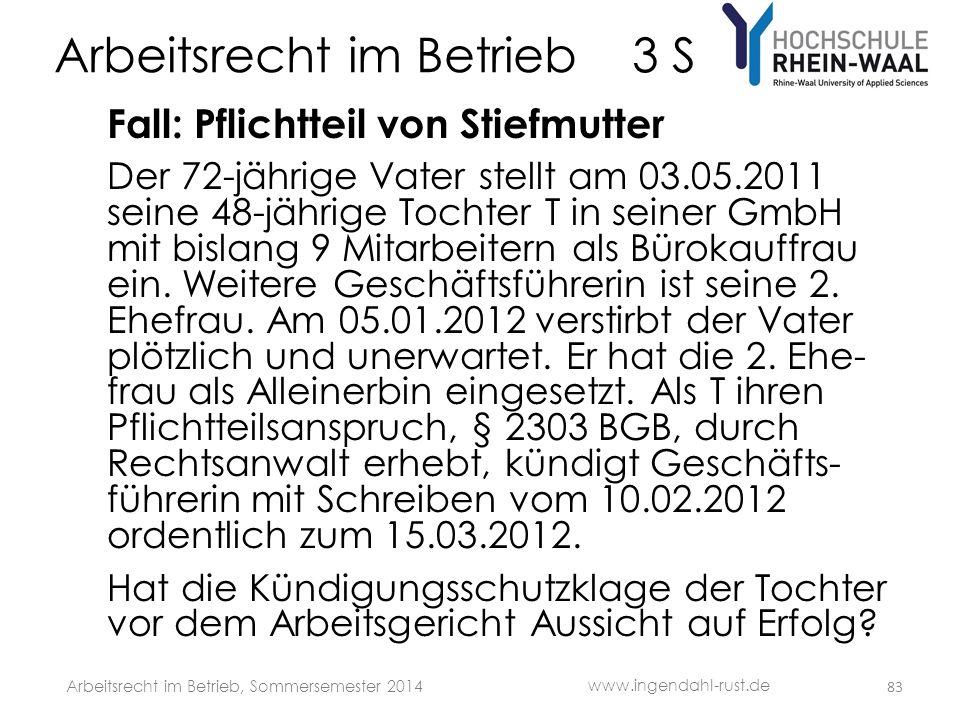 Arbeitsrecht im Betrieb 3 S Fall: Pflichtteil von Stiefmutter Der 72-jährige Vater stellt am 03.05.2011 seine 48-jährige Tochter T in seiner GmbH mit
