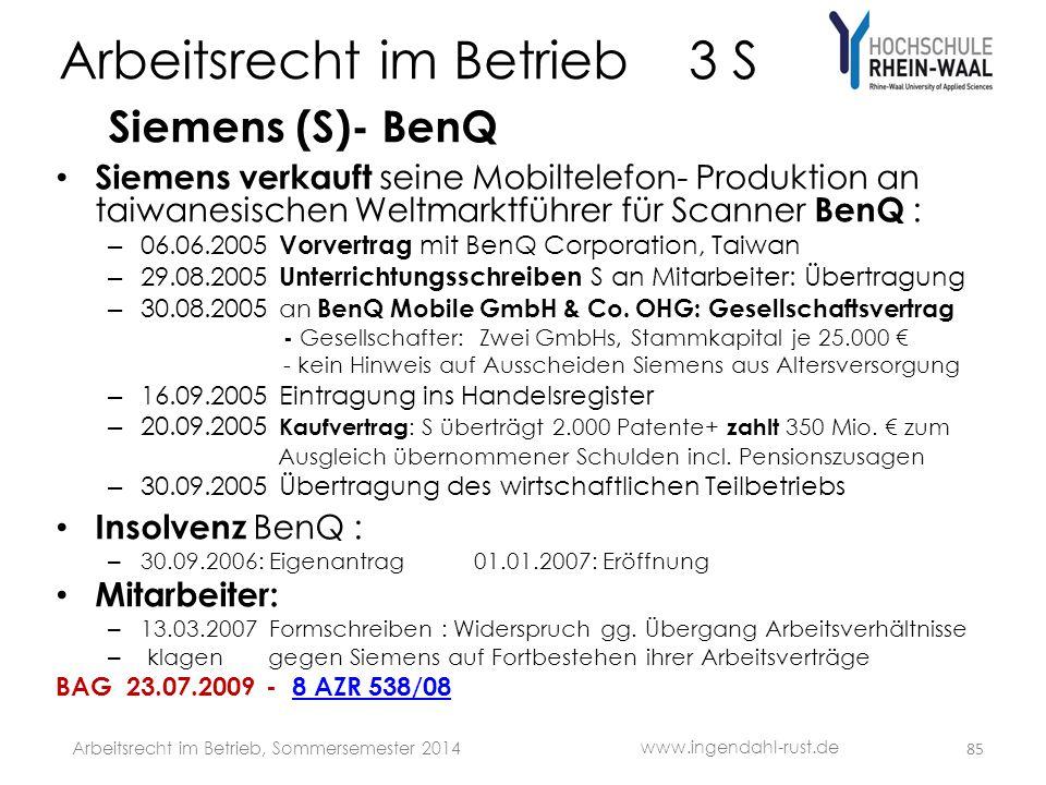Arbeitsrecht im Betrieb 3 S Siemens (S)- BenQ • Siemens verkauft seine Mobiltelefon- Produktion an taiwanesischen Weltmarktführer für Scanner BenQ : –