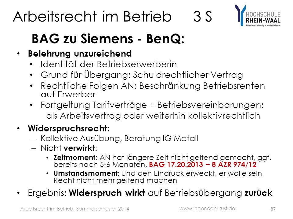 Arbeitsrecht im Betrieb 3 S BAG zu Siemens - BenQ: • Belehrung unzureichend • Identität der Betriebserwerberin • Grund für Übergang: Schuldrechtlicher