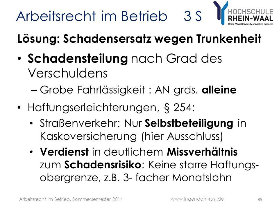 Arbeitsrecht im Betrieb 3 S Lösung: Schadensersatz wegen Trunkenheit • Schadensteilung nach Grad des Verschuldens – Grobe Fahrlässigkeit : AN grds. al