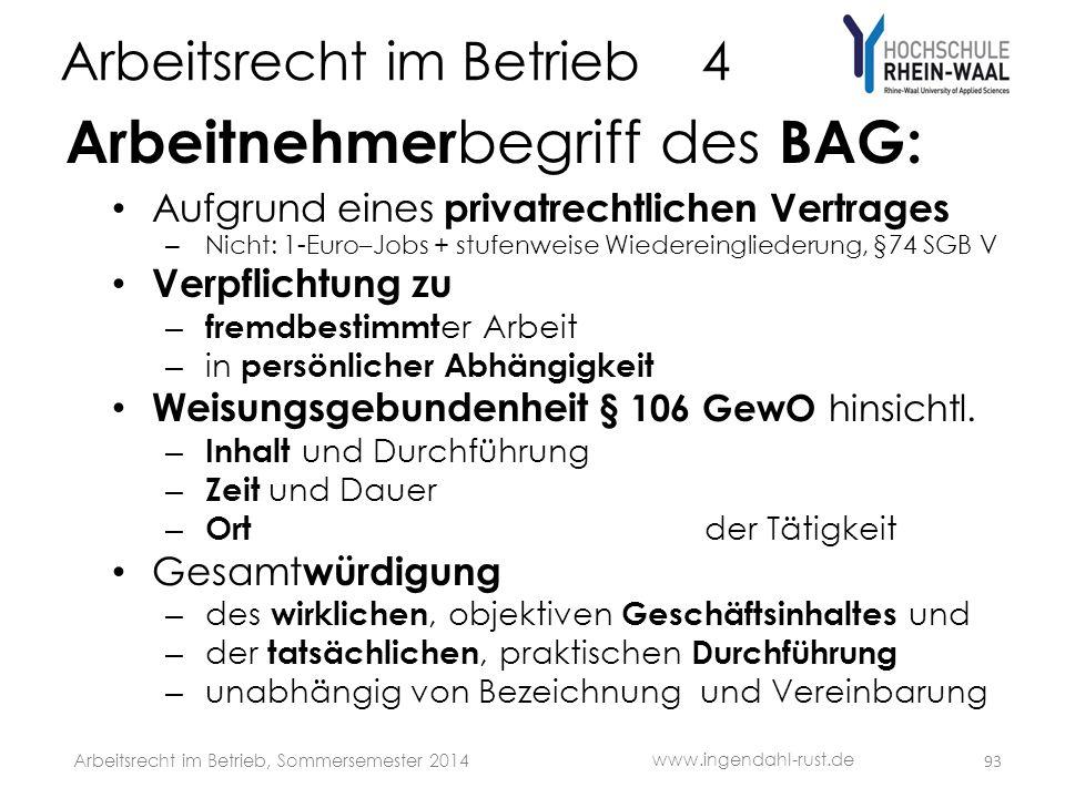Arbeitsrecht im Betrieb 4 Arbeitnehmer begriff des BAG: • Aufgrund eines privatrechtlichen Vertrages – Nicht: 1-Euro–Jobs + stufenweise Wiedereinglied