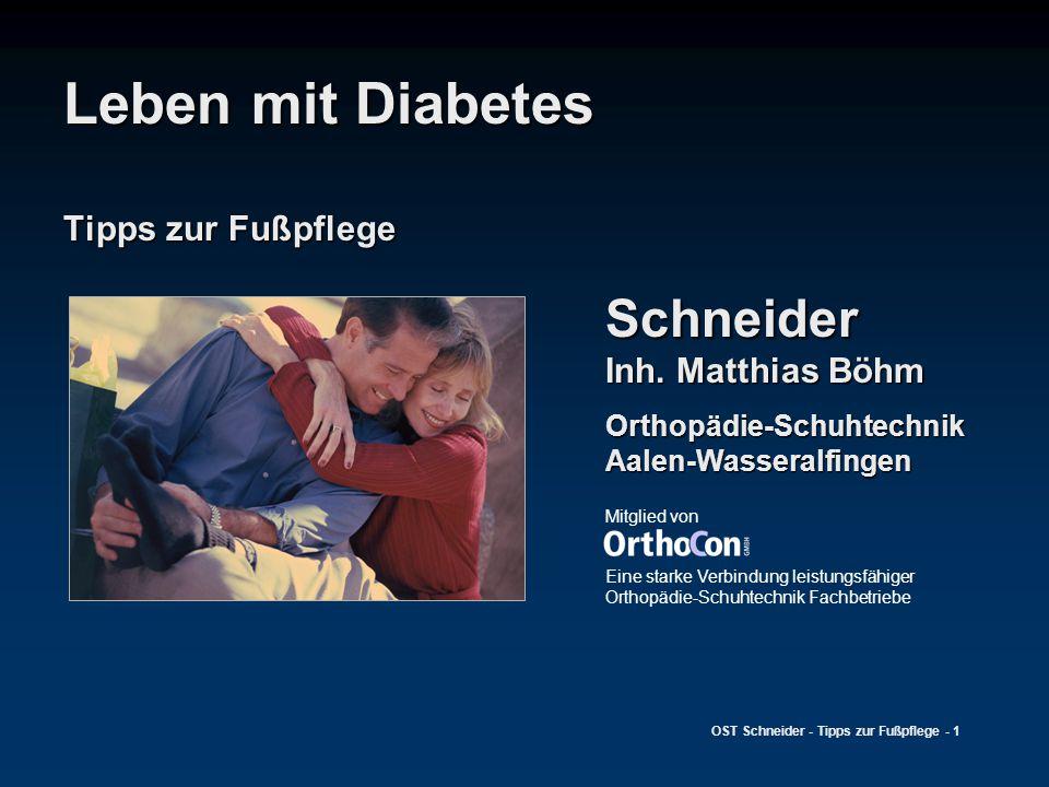 OST Schneider - Tipps zur Fußpflege - 1 Leben mit Diabetes Tipps zur Fußpflege Mitglied von Eine starke Verbindung leistungsfähiger Orthopädie-Schuhte