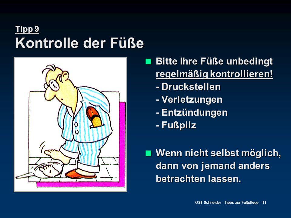 OST Schneider - Tipps zur Fußpflege - 11 Tipp 9 Kontrolle der Füße  Bitte Ihre Füße unbedingt regelmäßig kontrollieren! - Druckstellen - Verletzungen
