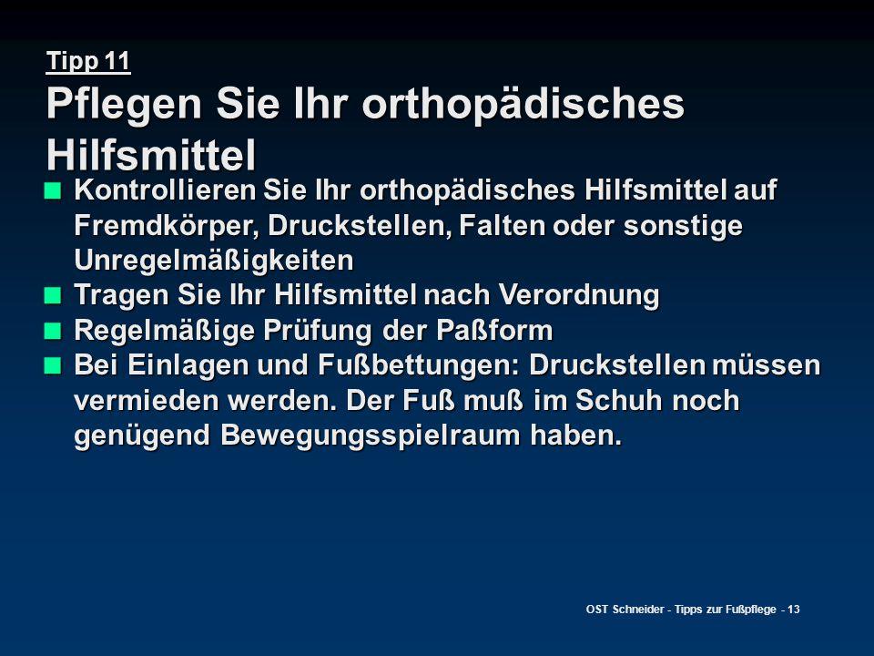 OST Schneider - Tipps zur Fußpflege - 13 Tipp 11 Pflegen Sie Ihr orthopädisches Hilfsmittel  Kontrollieren Sie Ihr orthopädisches Hilfsmittel auf Fre