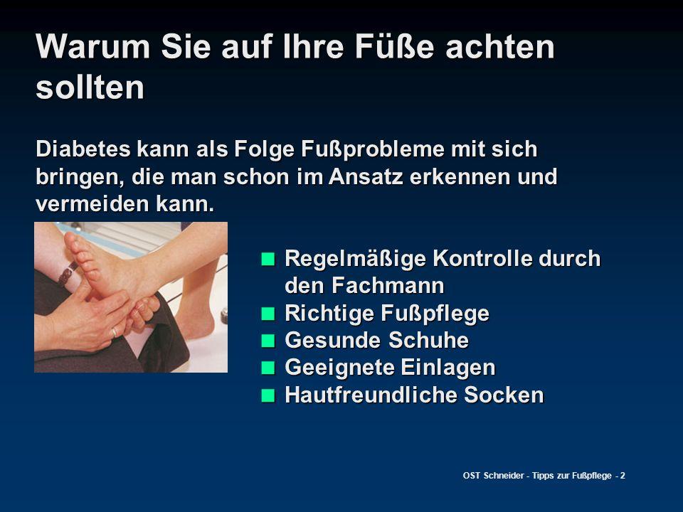OST Schneider - Tipps zur Fußpflege - 2 Warum Sie auf Ihre Füße achten sollten Diabetes kann als Folge Fußprobleme mit sich bringen, die man schon im