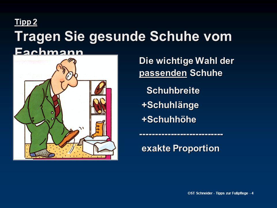 OST Schneider - Tipps zur Fußpflege - 4 Tipp 2 Tragen Sie gesunde Schuhe vom Fachmann Die wichtige Wahl der passenden Schuhe Schuhbreite Schuhbreite +