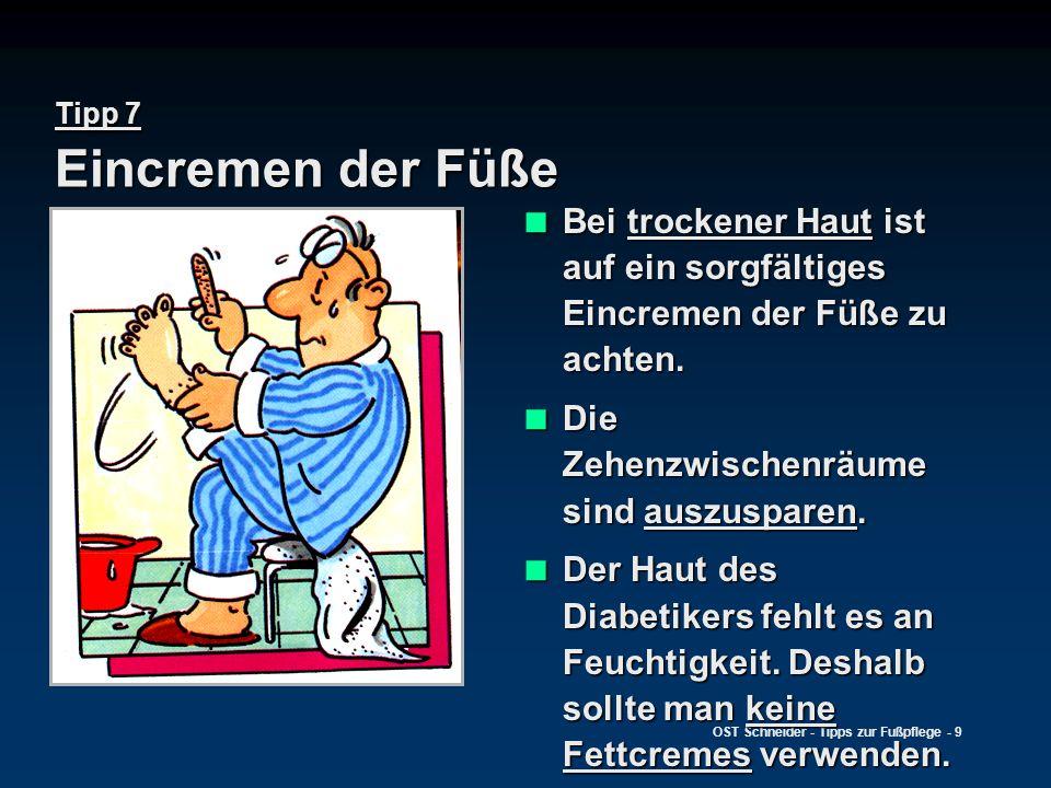OST Schneider - Tipps zur Fußpflege - 9 Tipp 7 Eincremen der Füße  Bei trockener Haut ist auf ein sorgfältiges Eincremen der Füße zu achten.  Die Ze