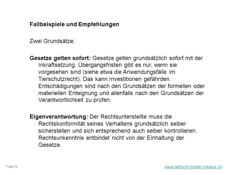 www.bertsch-minder-niklaus.ch Folie 15 Fallbeispiele und Empfehlungen Zwei Grundsätze: Gesetze gelten sofort: Gesetze gelten grundsätzlich sofort mit der Inkraftsetzung.