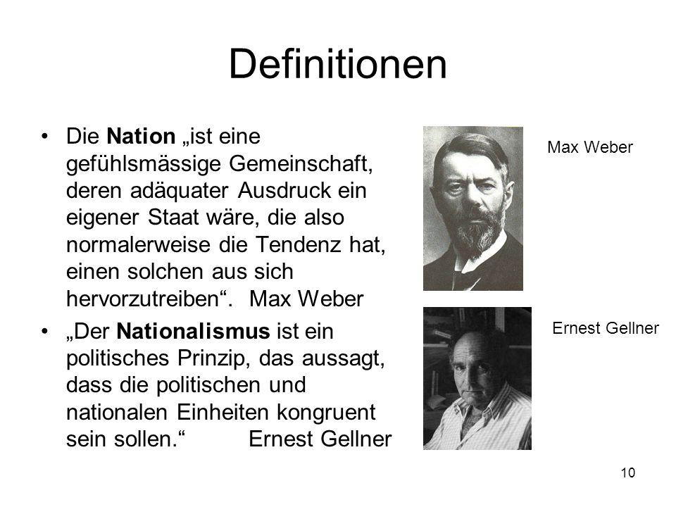 """10 Definitionen •Die Nation """"ist eine gefühlsmässige Gemeinschaft, deren adäquater Ausdruck ein eigener Staat wäre, die also normalerweise die Tendenz"""