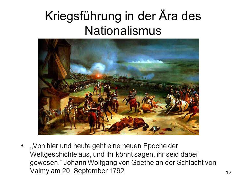 """12 Kriegsführung in der Ära des Nationalismus •"""" Von hier und heute geht eine neuen Epoche der Weltgeschichte aus, und ihr könnt sagen, ihr seid dabei"""