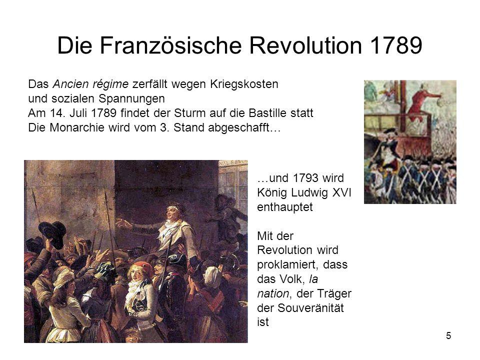 5 Die Französische Revolution 1789 Das Ancien régime zerfällt wegen Kriegskosten und sozialen Spannungen Am 14. Juli 1789 findet der Sturm auf die Bas