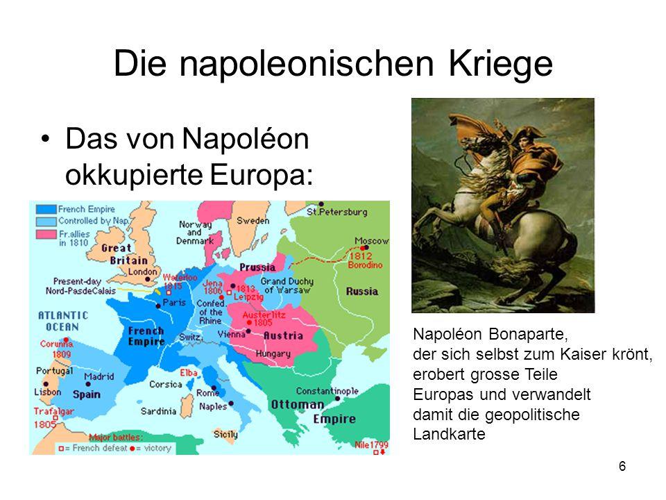 6 Die napoleonischen Kriege •Das von Napoléon okkupierte Europa: Napoléon Bonaparte, der sich selbst zum Kaiser krönt, erobert grosse Teile Europas un