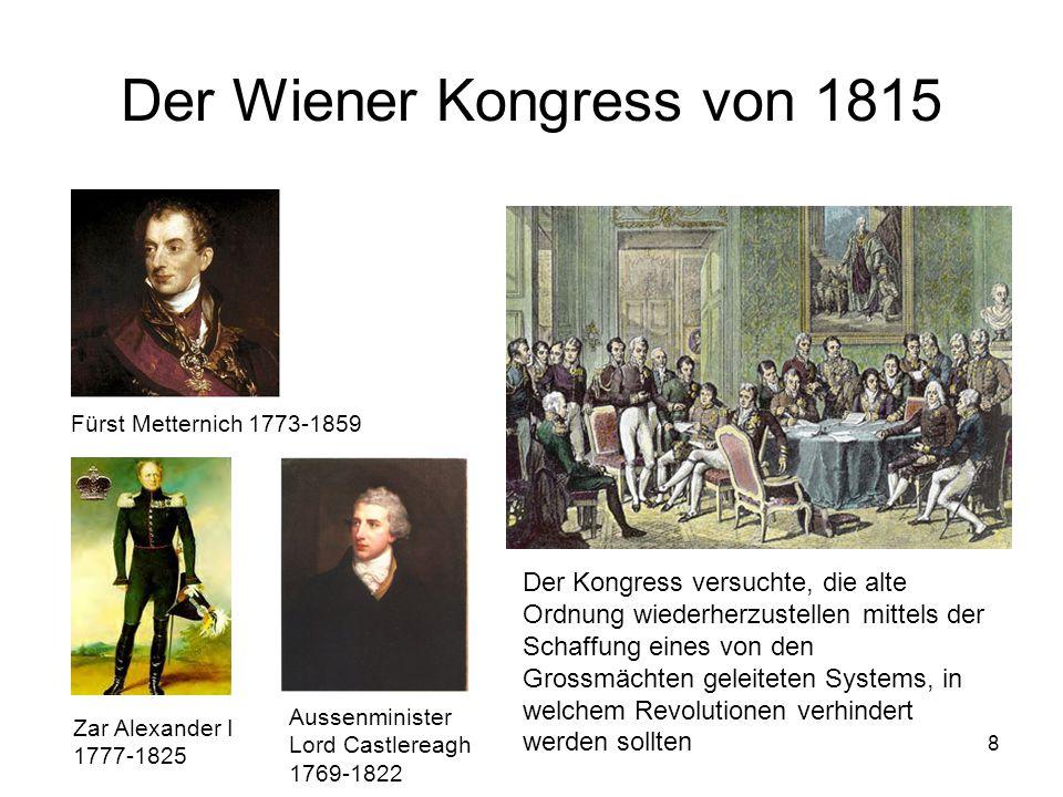 8 Der Wiener Kongress von 1815 Fürst Metternich 1773-1859 Zar Alexander I 1777-1825 Aussenminister Lord Castlereagh 1769-1822 Der Kongress versuchte,