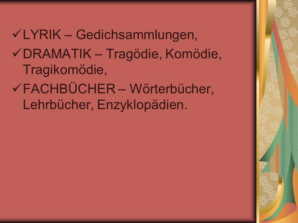  LYRIK – Gedichsammlungen,  DRAMATIK – Tragödie, Komödie, Tragikomödie,  FACHBÜCHER – Wörterbücher, Lehrbücher, Enzyklopädien.