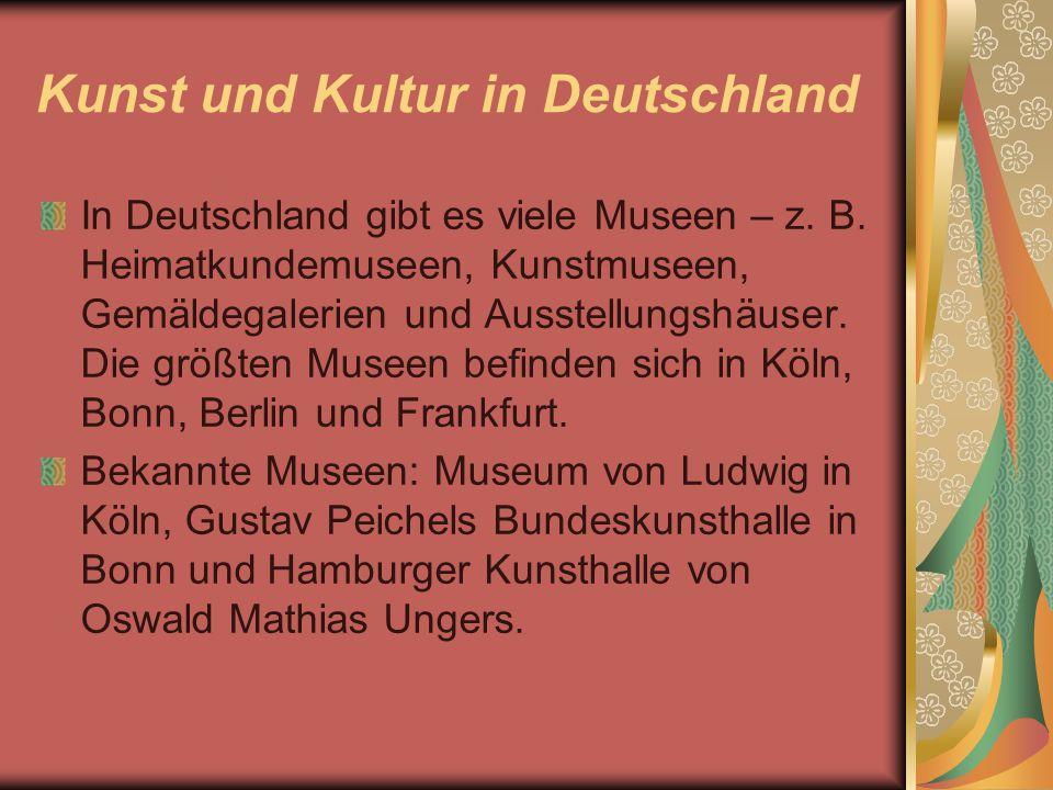 Kunst und Kultur in Deutschland In Deutschland gibt es viele Museen – z. B. Heimatkundemuseen, Kunstmuseen, Gemäldegalerien und Ausstellungshäuser. Di