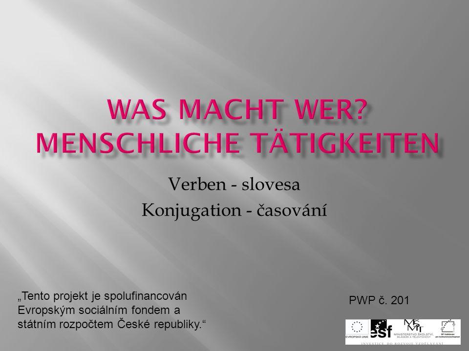 """Verben - slovesa Konjugation - časování """"Tento projekt je spolufinancován Evropským sociálním fondem a státním rozpočtem České republiky. PWP č."""