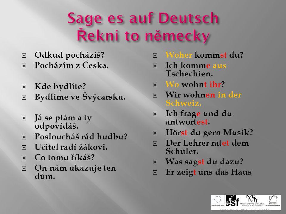  Odkud pocházíš. Pocházím z Česka.  Kde bydlíte.