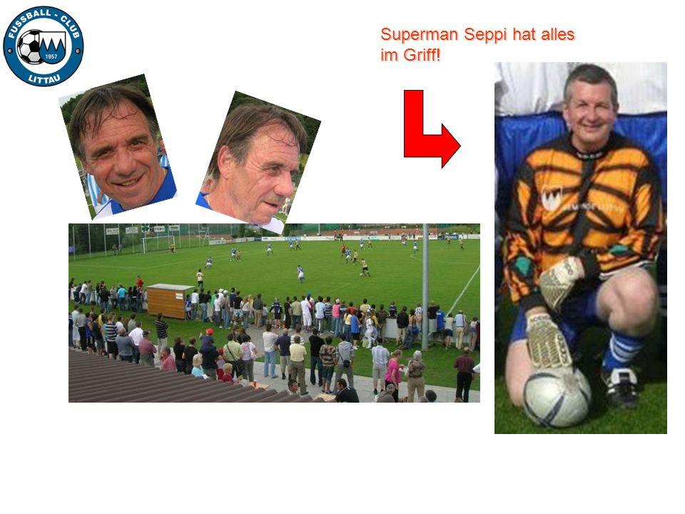 Superman Seppi hat alles im Griff!