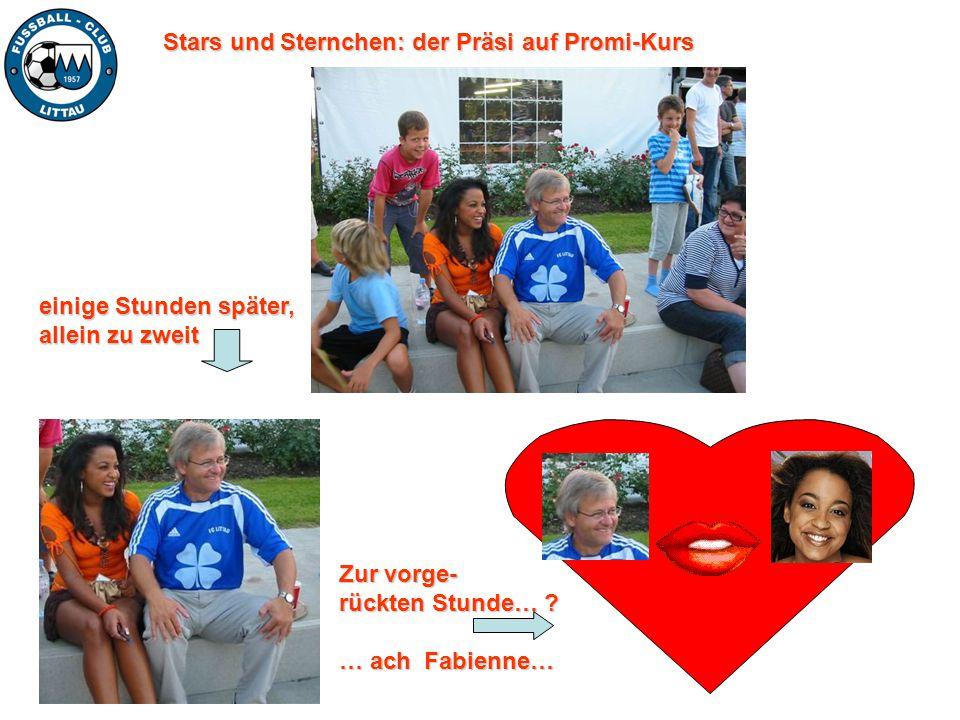 Stars und Sternchen: der Präsi auf Promi-Kurs einige Stunden später, allein zu zweit Zur vorge- rückten Stunde… ? … ach Fabienne…