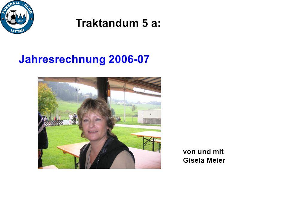 Traktandum 5 a: Jahresrechnung 2006-07 von und mit Gisela Meier