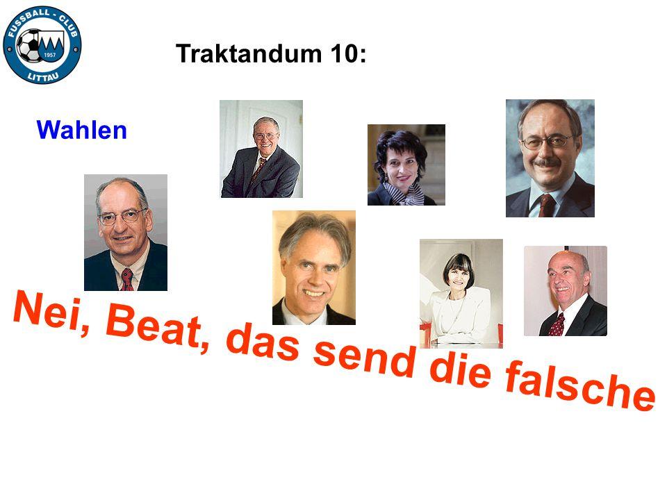 Traktandum 10: Wahlen Nei, Beat, das send die falsche