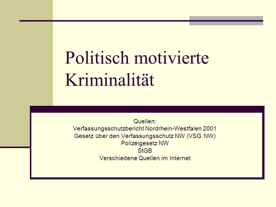 Politisch motivierte Kriminalität Quellen: Verfassungsschutzbericht Nordrhein-Westfalen 2001 Gesetz über den Verfassungsschutz NW (VSG NW) Polizeigese