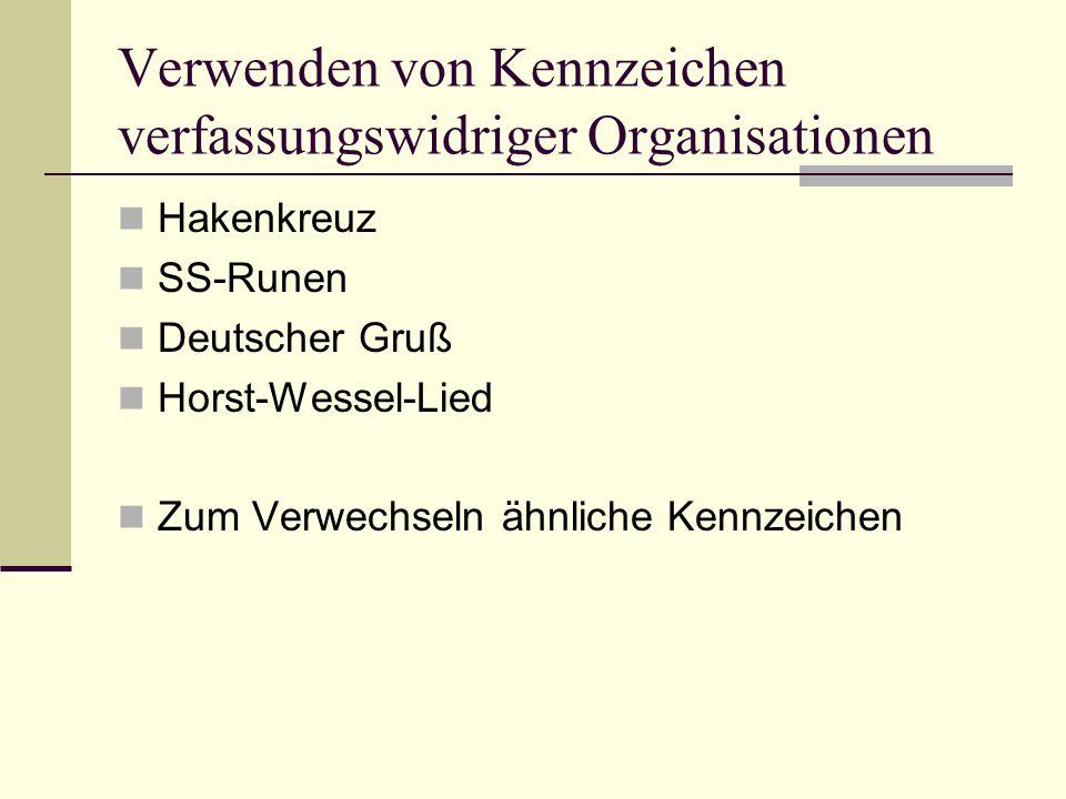 Verwenden von Kennzeichen verfassungswidriger Organisationen  Hakenkreuz  SS-Runen  Deutscher Gruß  Horst-Wessel-Lied  Zum Verwechseln ähnliche K