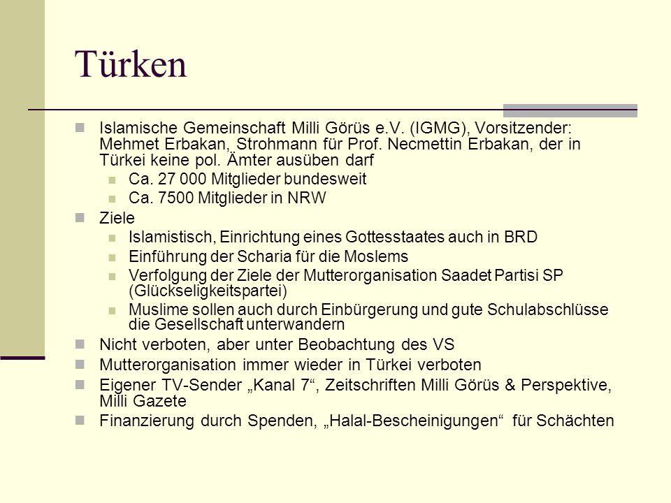 Türken  Islamische Gemeinschaft Milli Görüs e.V. (IGMG), Vorsitzender: Mehmet Erbakan, Strohmann für Prof. Necmettin Erbakan, der in Türkei keine pol