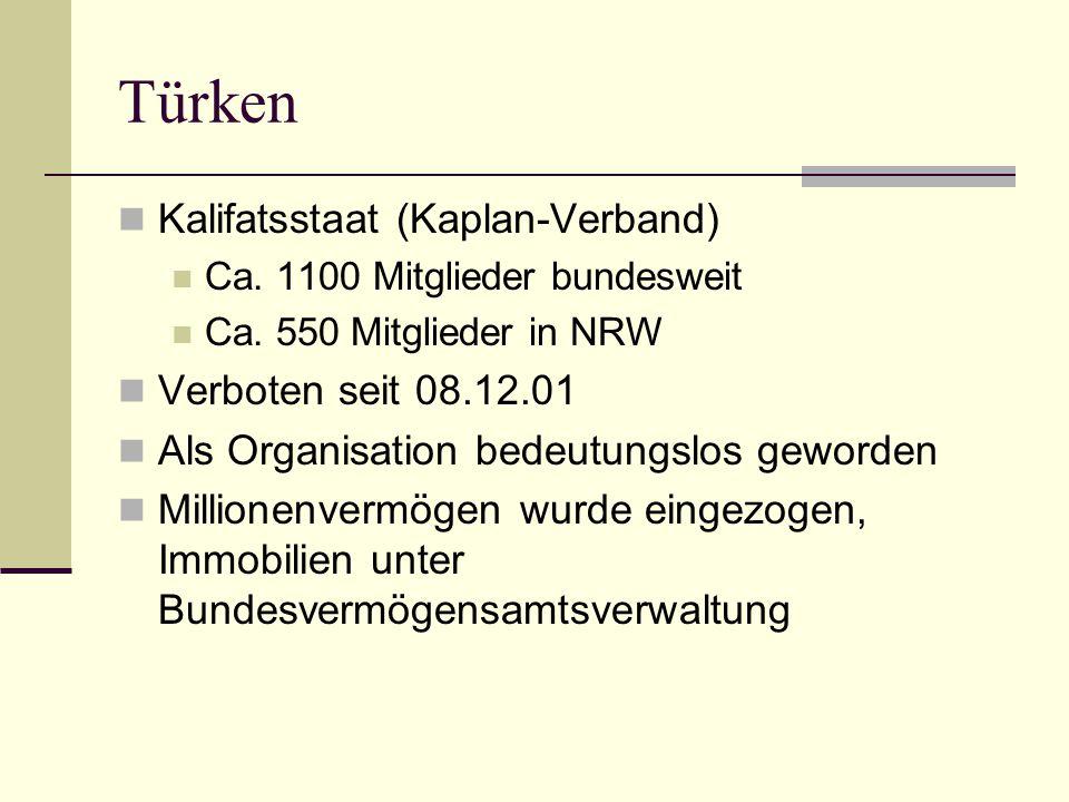 Türken  Kalifatsstaat (Kaplan-Verband)  Ca. 1100 Mitglieder bundesweit  Ca. 550 Mitglieder in NRW  Verboten seit 08.12.01  Als Organisation bedeu