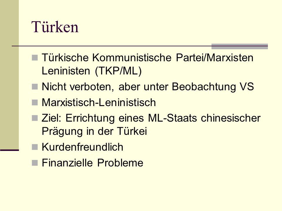 Türken  Türkische Kommunistische Partei/Marxisten Leninisten (TKP/ML)  Nicht verboten, aber unter Beobachtung VS  Marxistisch-Leninistisch  Ziel: