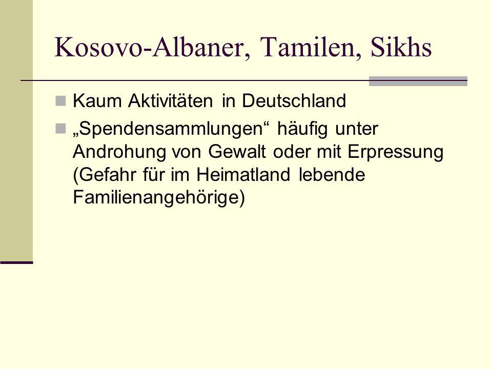 """Kosovo-Albaner, Tamilen, Sikhs  Kaum Aktivitäten in Deutschland  """"Spendensammlungen"""" häufig unter Androhung von Gewalt oder mit Erpressung (Gefahr f"""
