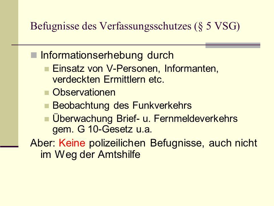 Befugnisse des Verfassungsschutzes (§ 5 VSG)  Informationserhebung durch  Einsatz von V-Personen, Informanten, verdeckten Ermittlern etc.  Observat
