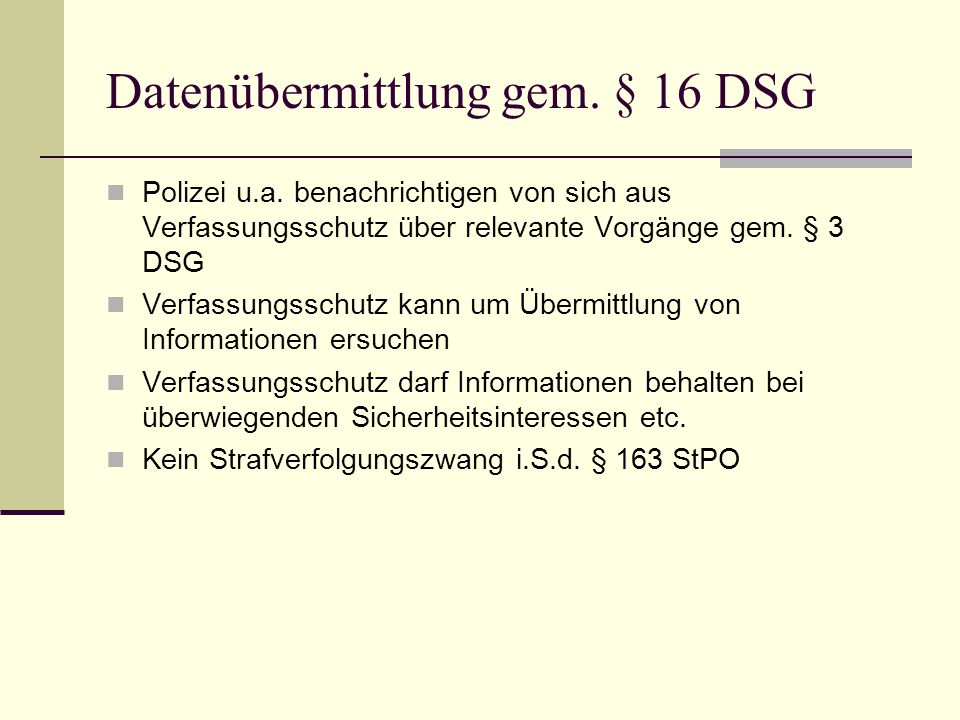 Datenübermittlung gem. § 16 DSG  Polizei u.a. benachrichtigen von sich aus Verfassungsschutz über relevante Vorgänge gem. § 3 DSG  Verfassungsschutz
