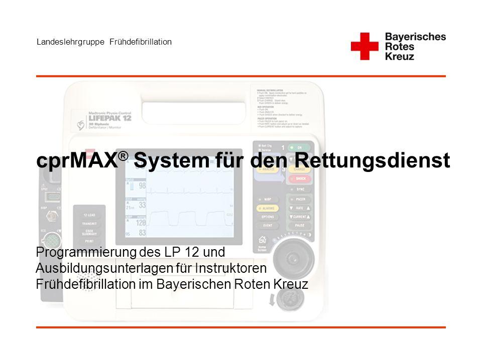 Landeslehrgruppe Frühdefibrillation cprMAX ® System für den Rettungsdienst Programmierung des LP 12 und Ausbildungsunterlagen für Instruktoren Frühdefibrillation im Bayerischen Roten Kreuz